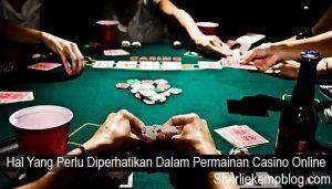 Hal Yang Perlu Diperhatikan Dalam Permainan Casino Online