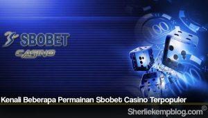 Kenali Beberapa Permainan Sbobet Casino Terpopuler