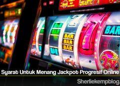 Kenali Syarat Untuk Menang Jackpot Progresif Online