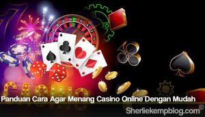 Panduan Cara Agar Menang Casino Online Dengan Mudah