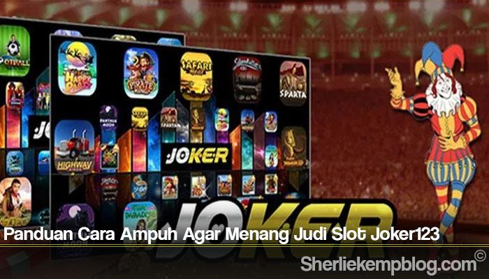 Panduan Cara Ampuh Agar Menang Judi Slot Joker123