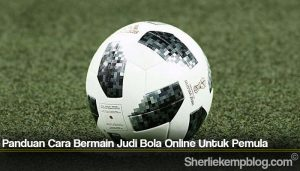Panduan Cara Bermain Judi Bola Online Untuk Pemula