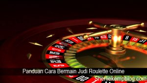 Panduan Cara Bermain Judi Roulette Online