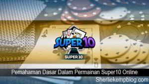 Pemahaman Dasar Dalam Permainan Super10 Online