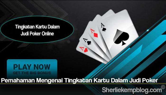 Pemahaman Mengenai Tingkatan Kartu Dalam Judi Poker