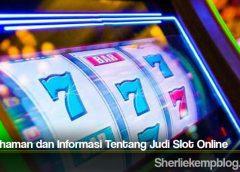 Pemahaman dan Informasi Tentang Judi Slot Online
