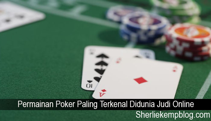 Permainan Poker Paling Terkenal Didunia Judi Online