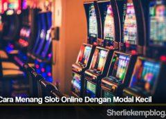 Tata Cara Menang Slot Online Dengan Modal Kecil