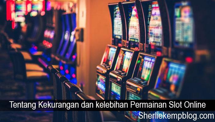 Tentang Kekurangan dan kelebihan Permainan Slot Online