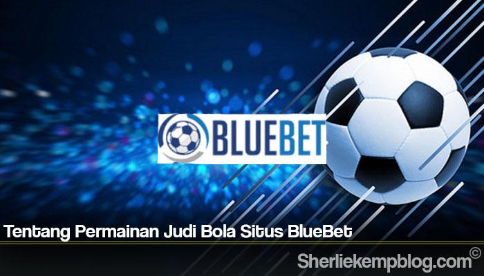 Tentang Permainan Judi Bola Situs BlueBet