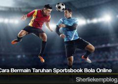 Tips Cara Bermain Taruhan Sportsbook Bola Online
