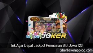 Trik Agar Dapat Jackpot Permainan Slot Joker123