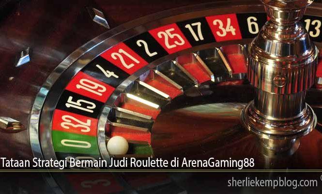 Tataan Strategi Bermain Judi Roulette di ArenaGaming88