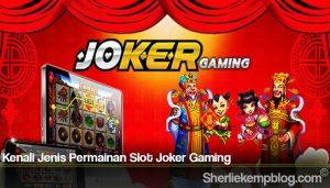 Kenali Jenis Permainan Slot Joker Gaming