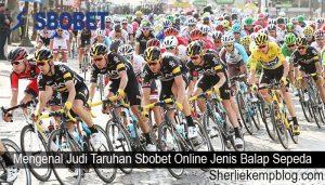 Mengenal Judi Taruhan Sbobet Online Jenis Balap Sepeda
