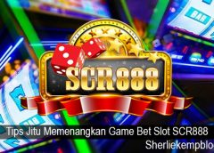 Tips Jitu Memenangkan Game Bet Slot SCR888