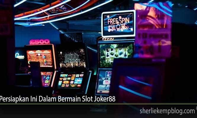 Persiapkan Ini Dalam Bermain Slot Joker88