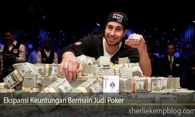 Ekspansi Keuntungan Bermain Judi Poker